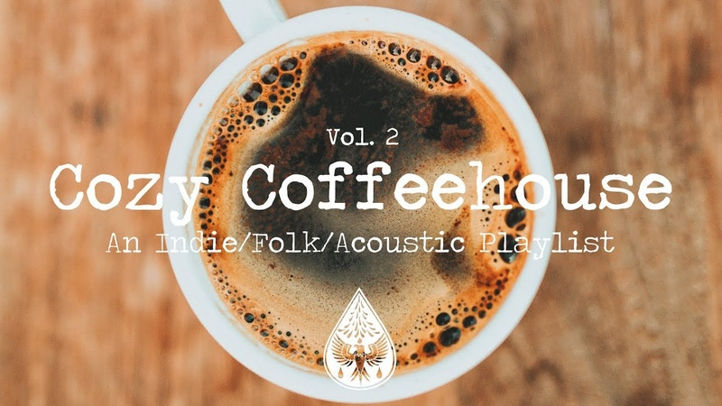 Cozy Coffeehouse An Indie Folk Acoustic Playlist Vol. 2