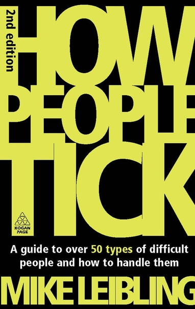 How People Tick - A Guide to Over 50 Types of Difficult People and How to Handle Them