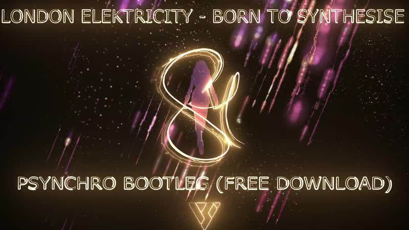 London Elektricity - Born To Synthesise (Psynchro Bootleg) [FREE DOWNLOAD]