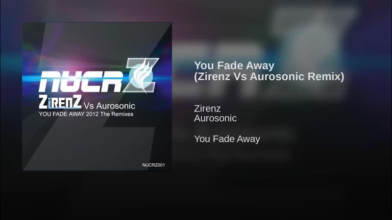 You Fade Away (Zirenz Vs Aurosonic Remix)