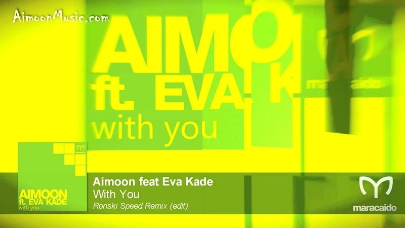 Aimoon feat Eva Kade - With You (Ronski Speed Remix)