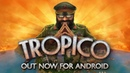 Tropico Out now for Android
