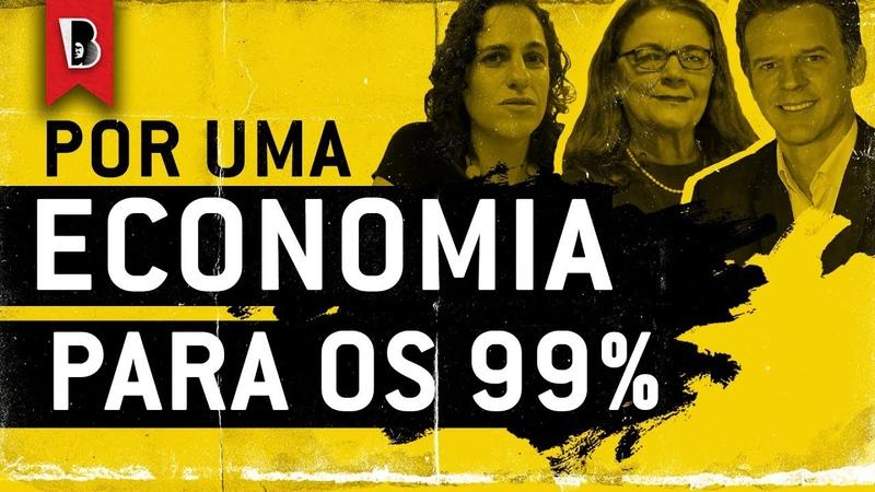 ECONOMIA PARA OS 99% Leda Paulani Ludmila Abílio e Eduardo Moreira