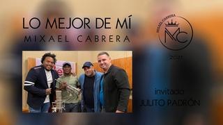 """MAKING OFF GRABANDO EN LA HABANA ÁLBUM """"LO MEJOR DE MÍ"""" MIXAEL CABRERA - Invitado: JULITO PADRÓN"""