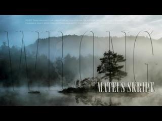 Mateus skript - Wrong/Cinematic