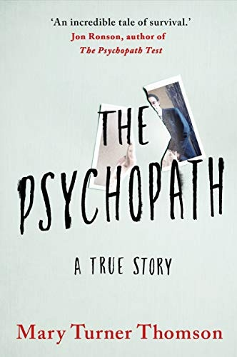 The Psychopath A True Story by Mary Turner Thomson