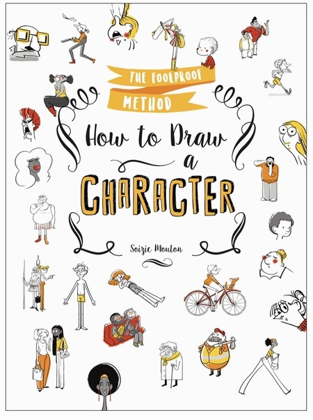 How to Draw a Character The Foolproof Method by Soizic Mouton