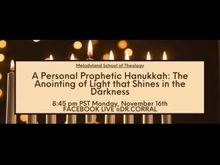 Dr. Michelle Corral A Personal Prophetic Hanukkah: The Anointing of Light that Shines in the Darkness
