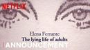 Elena Ferrante's The Lying Life of Adults La vita bugiarda degli adulti | Announcement | Netflix