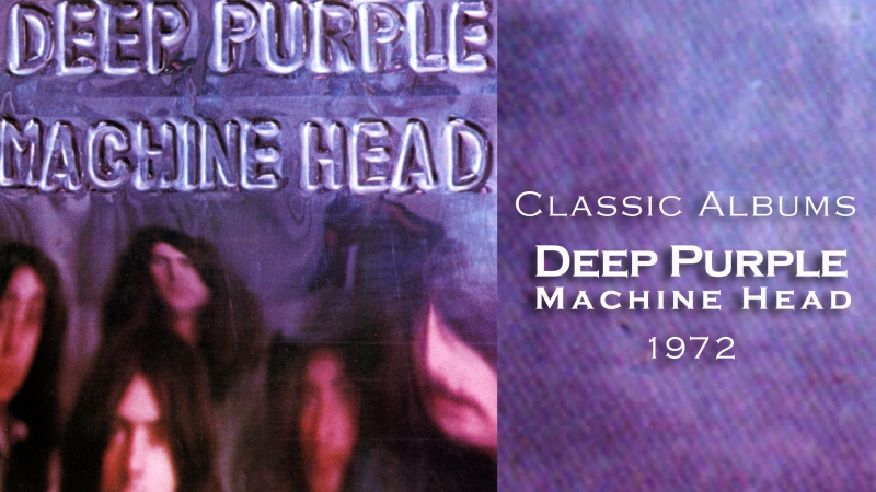 Classic Albums Deep Purple Machine Head 1972