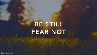Be Still & Fear Not - 3 Hour Peaceful Music | Prayer Music | Christian Meditation | Alone With God